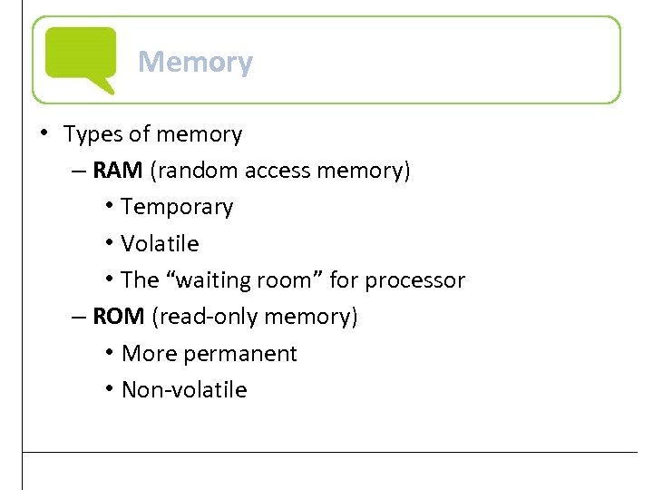 Memory • Types of memory – RAM (random access memory) • Temporary • Volatile