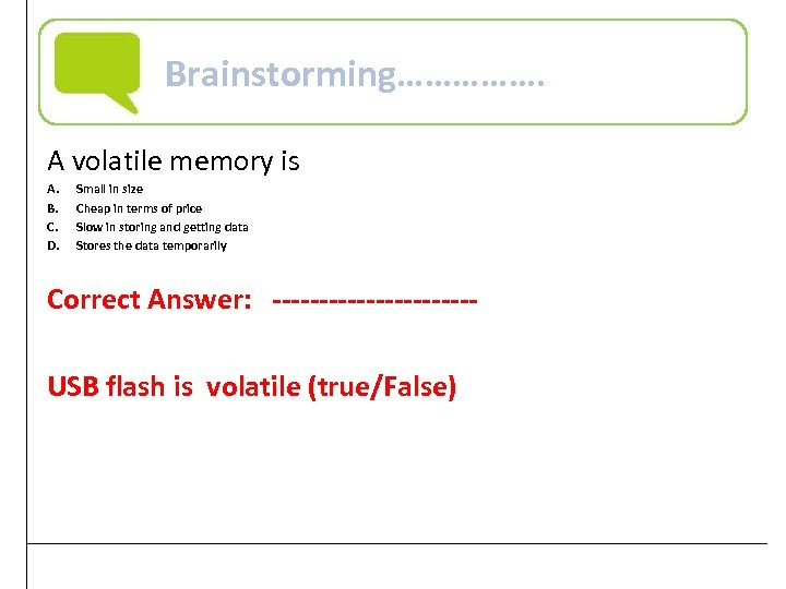 Brainstorming……………. A volatile memory is A. B. C. D. Small in size Cheap in