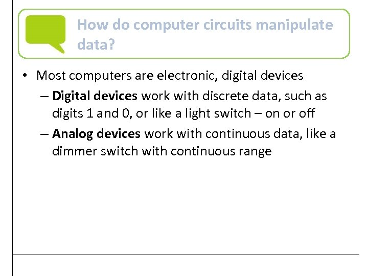 How do computer circuits manipulate data? • Most computers are electronic, digital devices –