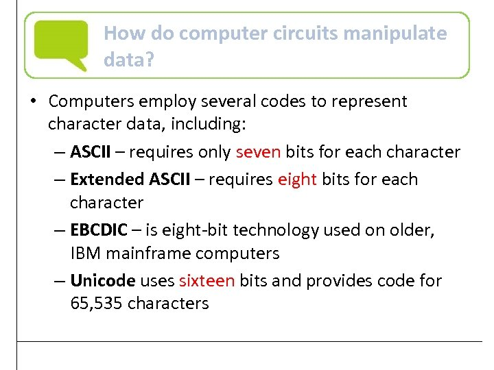 How do computer circuits manipulate data? • Computers employ several codes to represent character
