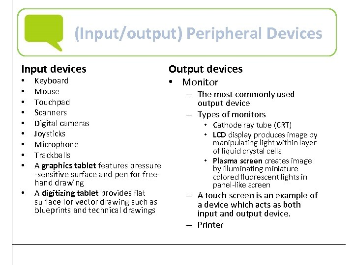 (Input/output) Peripheral Devices Input devices • • • Keyboard Mouse Touchpad Scanners Digital cameras