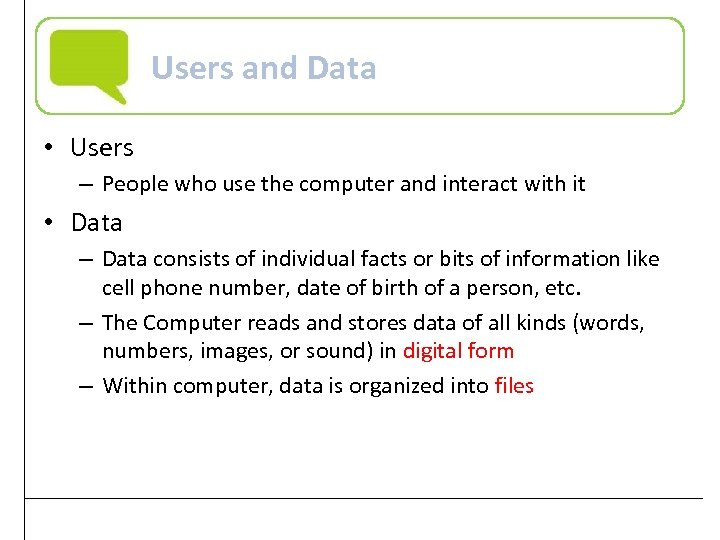Users and Data • Users – People who use the computer and interact with