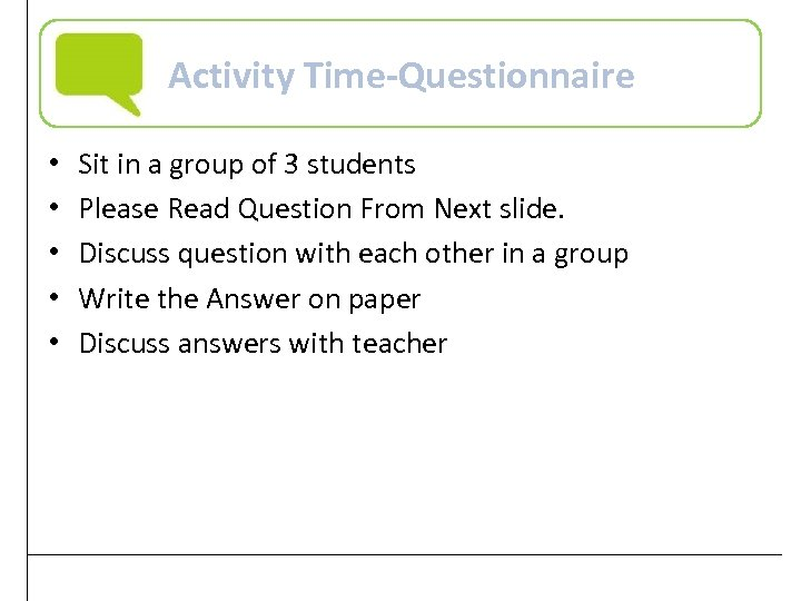 Activity Time-Questionnaire • • • Sit in a group of 3 students Please Read