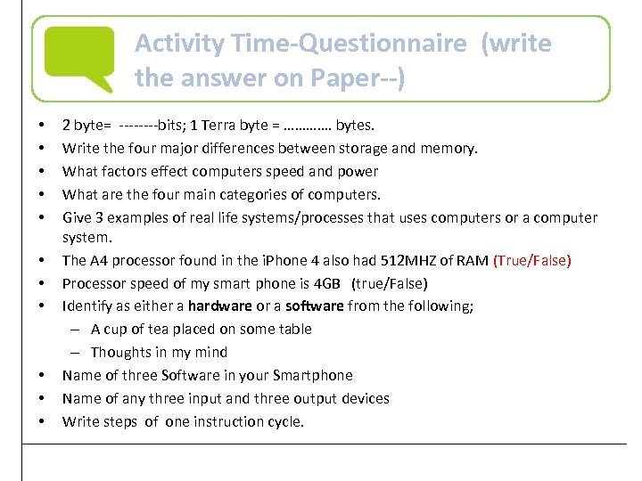 Activity Time-Questionnaire (write the answer on Paper--) • • • 2 byte= ----bits; 1