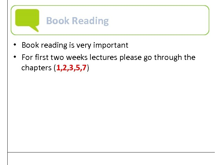 Book Reading • Book reading is very important • For first two weeks lectures