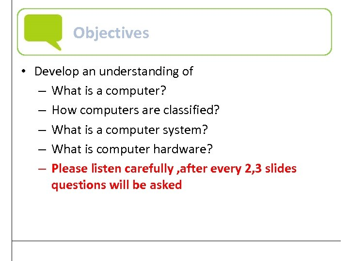 Objectives • Develop an understanding of – What is a computer? – How computers
