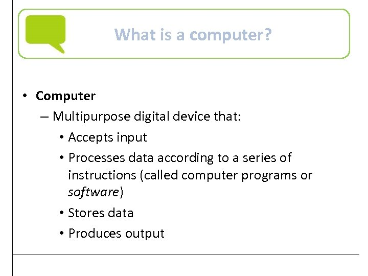 What is a computer? • Computer – Multipurpose digital device that: • Accepts input
