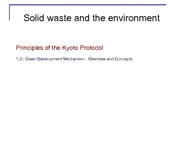 Solid waste and the environment Principles of the Kyoto Protocol 1. 2. : Clean