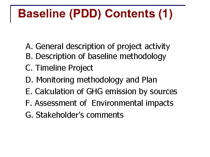 Baseline (PDD) Contents (1) A. General description of project activity B. Description of baseline