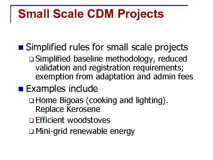 Small Scale CDM Projects n Simplified rules for small scale projects q Simplified baseline
