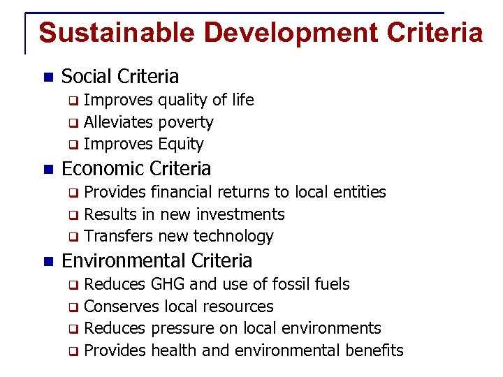 Sustainable Development Criteria n Social Criteria Improves quality of life q Alleviates poverty q