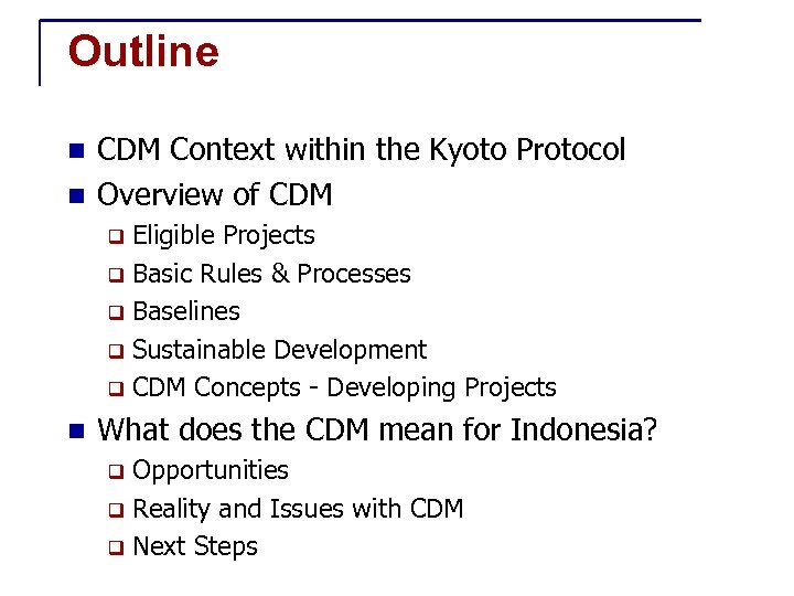 Outline CDM Context within the Kyoto Protocol n Overview of CDM n Eligible Projects