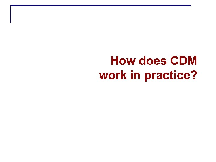 How does CDM work in practice?