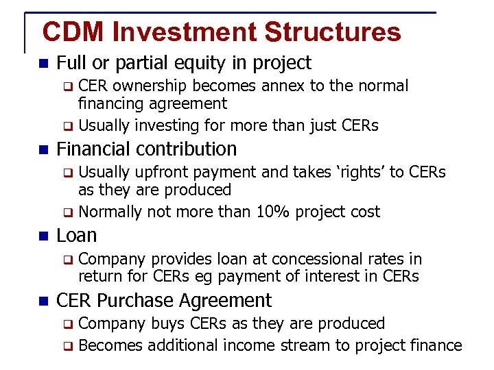 CDM Investment Structures n Full or partial equity in project CER ownership becomes annex