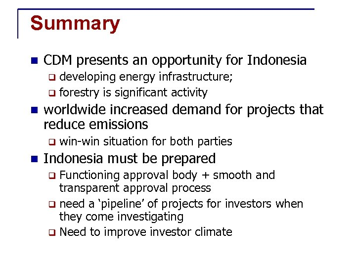 Summary n CDM presents an opportunity for Indonesia developing energy infrastructure; q forestry is