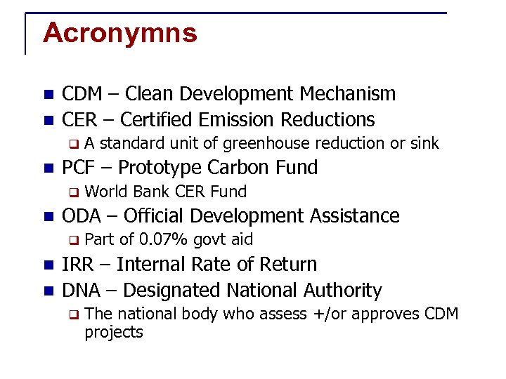 Acronymns CDM – Clean Development Mechanism n CER – Certified Emission Reductions n q
