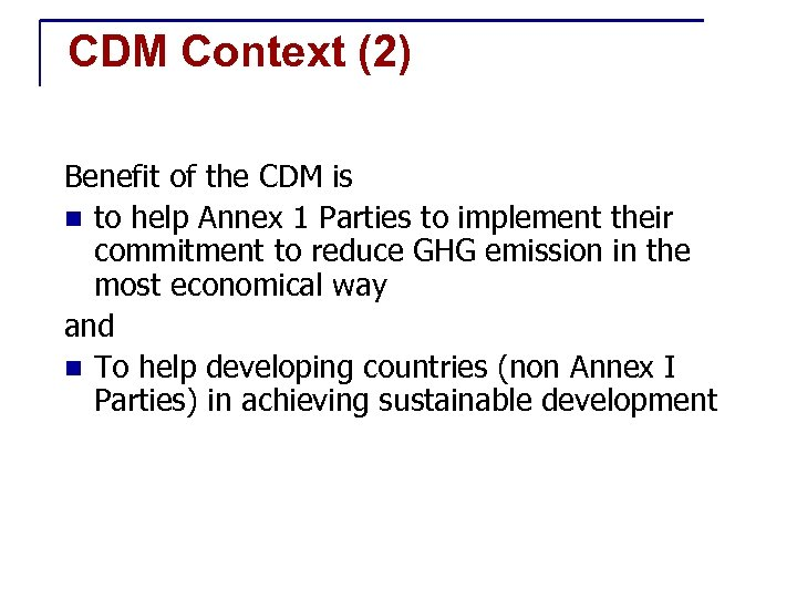 CDM Context (2) Benefit of the CDM is n to help Annex 1 Parties