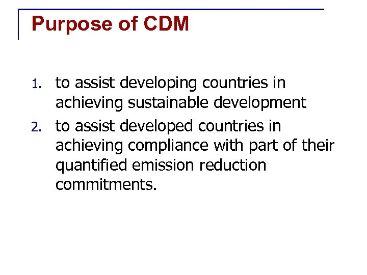 Purpose of CDM to assist developing countries in achieving sustainable development 2. to assist