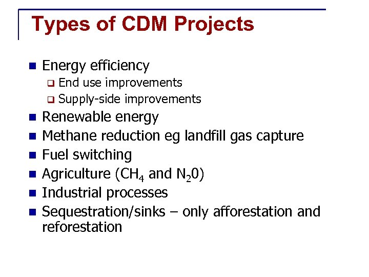 Types of CDM Projects n Energy efficiency End use improvements q Supply-side improvements q