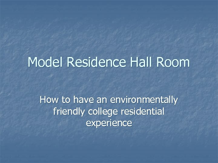 Model Residence Hall Room How to have an environmentally friendly college residential experience