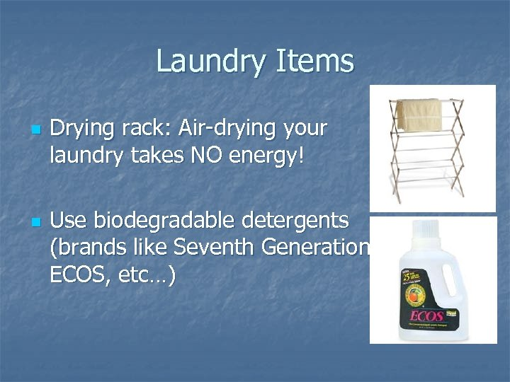 Laundry Items n n Drying rack: Air-drying your laundry takes NO energy! Use biodegradable