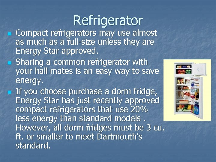 Refrigerator n n n Compact refrigerators may use almost as much as a full-size