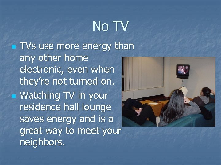 No TV n n TVs use more energy than any other home electronic, even