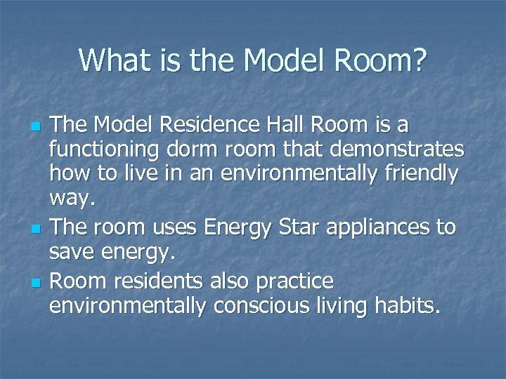 What is the Model Room? n n n The Model Residence Hall Room is