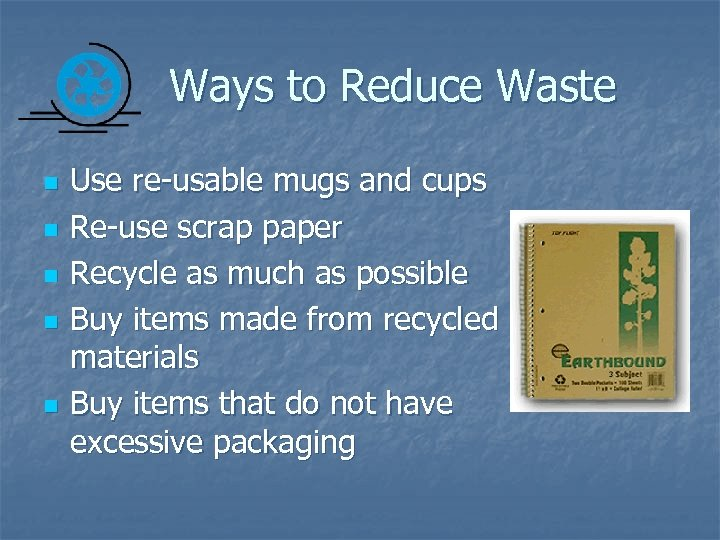 Ways to Reduce Waste n n n Use re-usable mugs and cups Re-use scrap