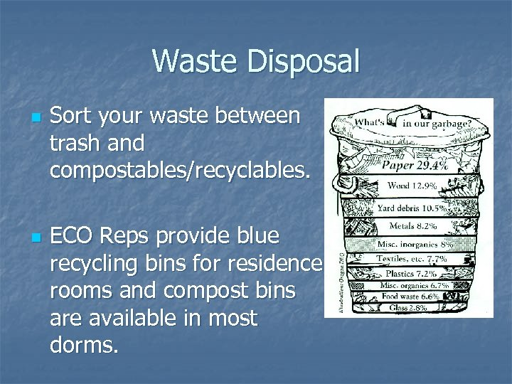 Waste Disposal n n Sort your waste between trash and compostables/recyclables. ECO Reps provide