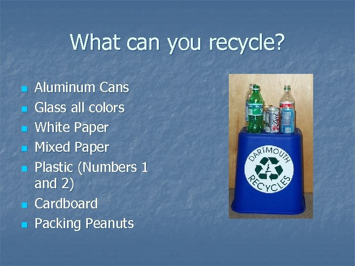 What can you recycle? n n n n Aluminum Cans Glass all colors White