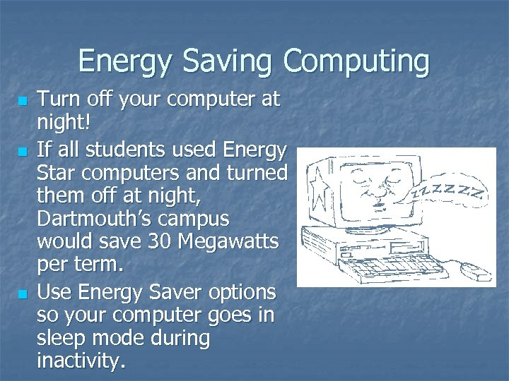 Energy Saving Computing n n n Turn off your computer at night! If all