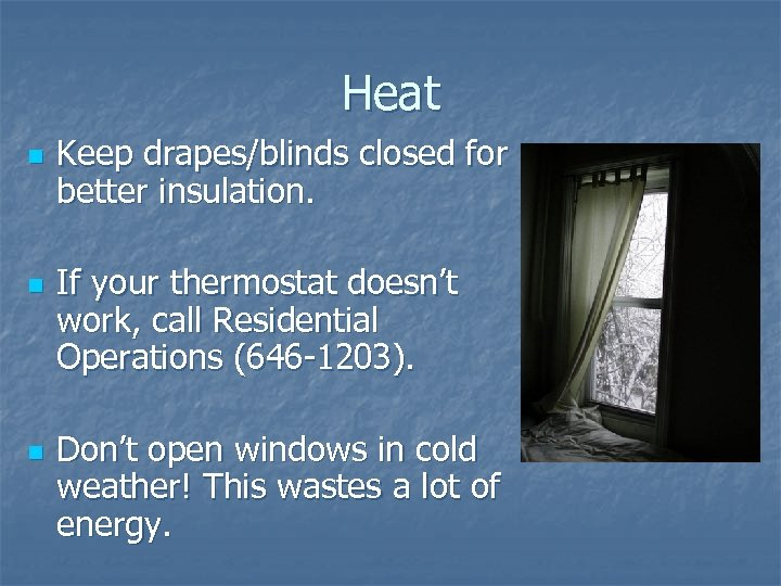 Heat n n n Keep drapes/blinds closed for better insulation. If your thermostat doesn't