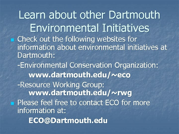 Learn about other Dartmouth Environmental Initiatives n n Check out the following websites for