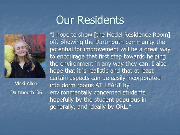 """Our Residents Vicki Allen Dartmouth ' 06 """"I hope to show [the Model Residence"""