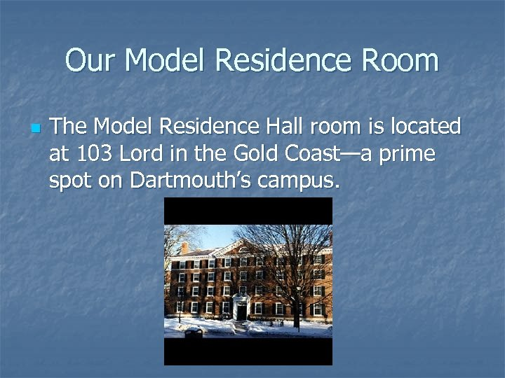 Our Model Residence Room n The Model Residence Hall room is located at 103