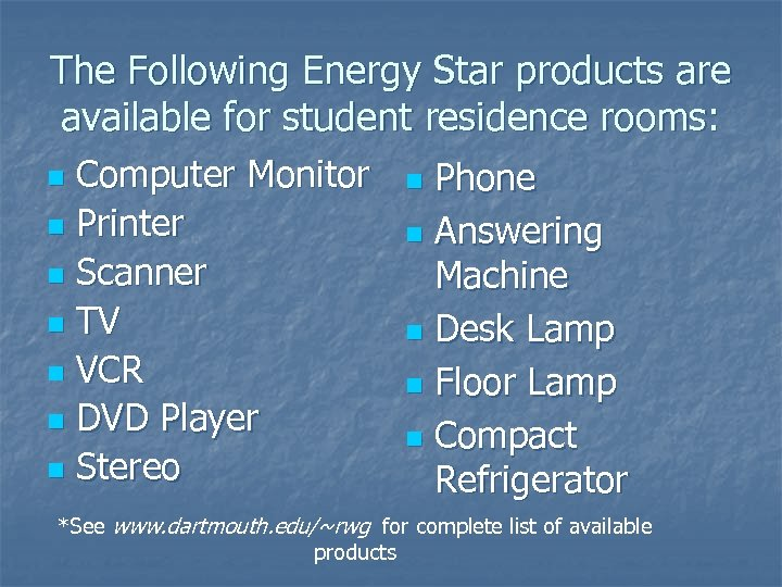 The Following Energy Star products are available for student residence rooms: Computer Monitor n
