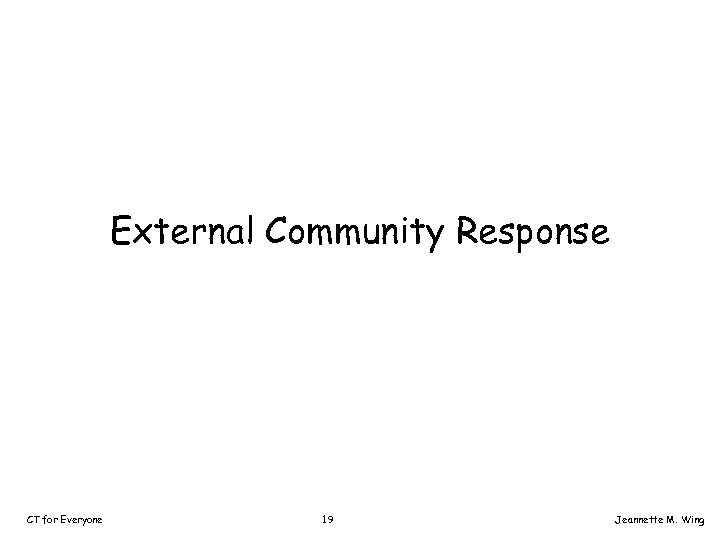 External Community Response CT for Everyone 19 Jeannette M. Wing