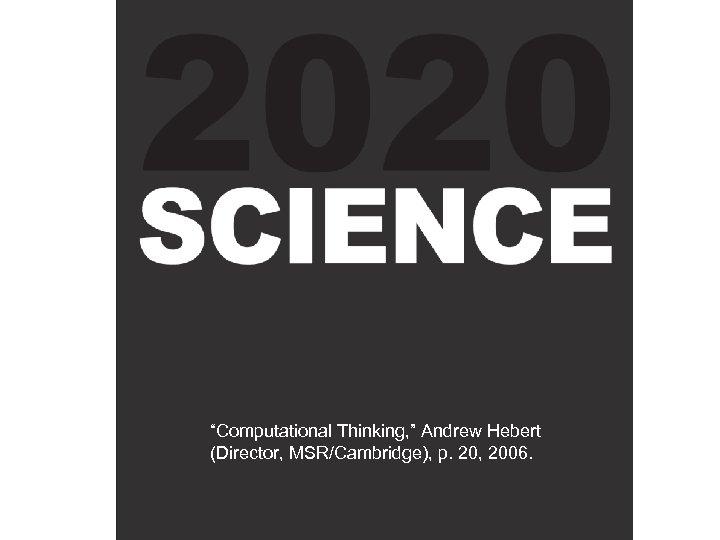"""Computational Thinking, "" Andrew Hebert (Director, MSR/Cambridge), p. 20, 2006."