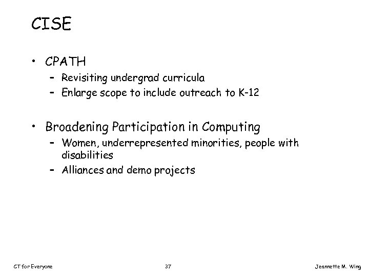 CISE • CPATH – Revisiting undergrad curricula – Enlarge scope to include outreach to