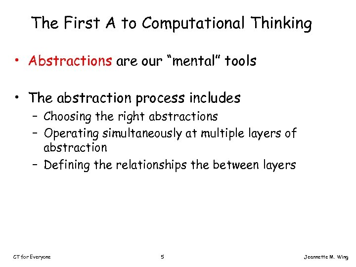 """The First A to Computational Thinking • Abstractions are our """"mental"""" tools • The"""