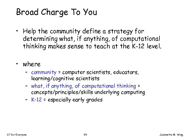 Broad Charge To You • Help the community define a strategy for determining what,