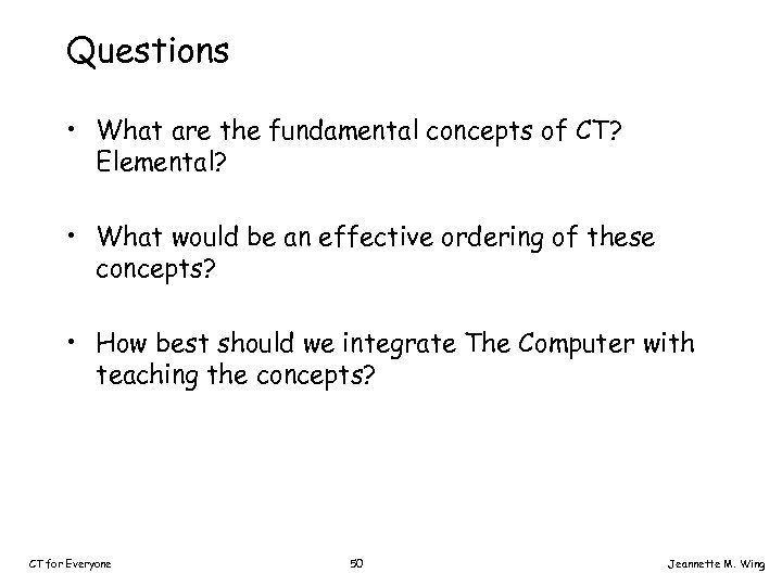 Questions • What are the fundamental concepts of CT? Elemental? • What would be