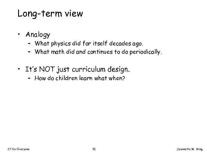 Long-term view • Analogy – What physics did for itself decades ago. – What
