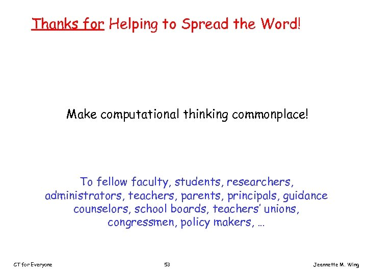 Thanks for Helping to Spread the Word! Make computational thinking commonplace! To fellow faculty,
