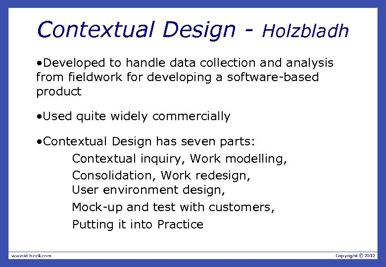 Contextual Design - Holzbladh • Developed to handle data collection and analysis from fieldwork