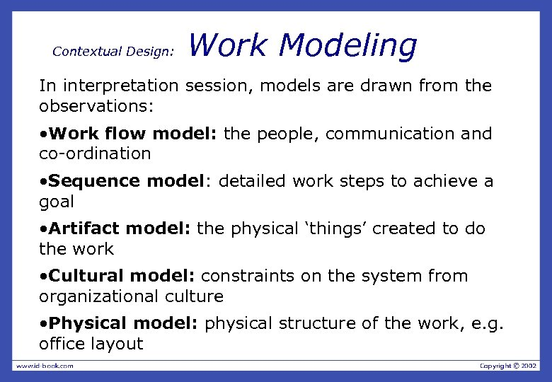 Contextual Design: Work Modeling In interpretation session, models are drawn from the observations: •