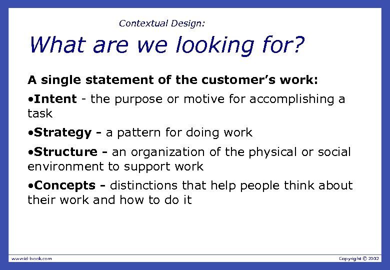 Contextual Design: What are we looking for? A single statement of the customer's work: