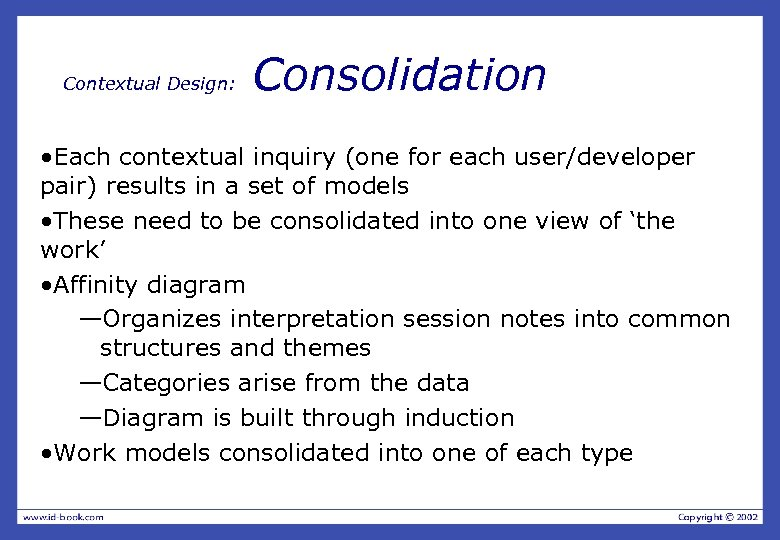 Contextual Design: Consolidation • Each contextual inquiry (one for each user/developer pair) results in