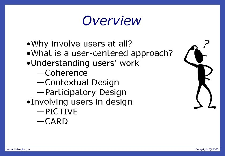 Overview • Why involve users at all? • What is a user-centered approach? •